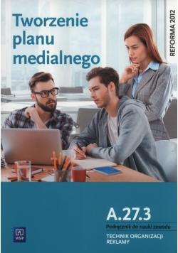 Tworzenie planu medialnego A.27.3. Podręcznik do nauki zawodu Technik organizacji reklamy