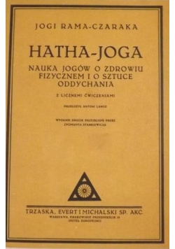 Hatha-joga. Nauka jogów o zdrowiu fizycznem i o sztuce oddychania z licznemi ćwiczeniami