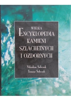 Wielka Encyklopedia kamieni szlachetnych i ozdobnych