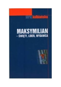 Maksymilian - święty, lider, wydawca