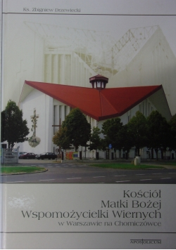 Kościół Matki Bożej Wspomożycielki Wiernych w warszawie na Chomiczówce