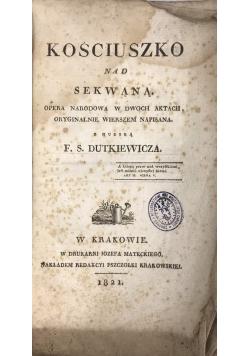 Kościuszko nad Sekwaną  opera narodowa w dwóch aktach, oryginalnie wierszem napisana 1821 r. UNIKAT