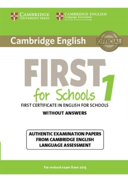 Cambridge English First for Schools 1 Authentic examination papers without answers
