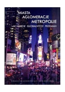 Miasta, aglomeracje, metropolie w nurcie global.