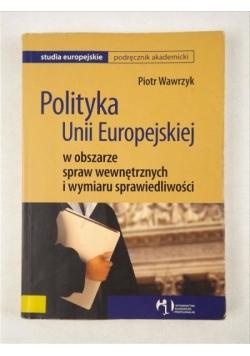 Polityka Unii Europejskiej w obszarze spraw wewnętrznych i wymiaru sprawiedliwości