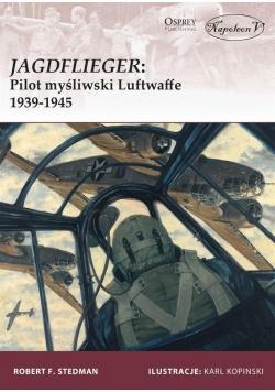 Jagdflieger. Pilot myśliwski Luftwaffe 1939-1945