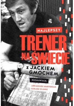 Najlepszy trener na świecie Wywiad rzeka z Jackiem Gmochem