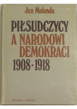 Piłsudczycy a Narodowi Demokraci 1908-1918