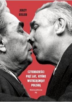 Czterdzieści pięć lat, które wstrząsnęły Polską