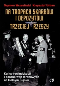 Na tropach skarbów i depozytów Trzeciej Rzeszy
