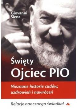 Święty Ojciec Pio. Nieznane historie cudów...