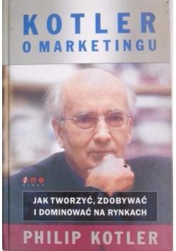 Kotler o marketingu. Jak tworzyć, zdobywać i dominować na rynkach