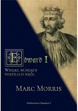 Edward I. Wielki, budzący postrach król