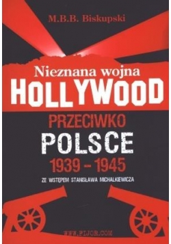Nieznana wojna Hollywood przeciwko Polsce 1939-194