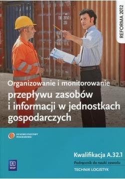 Organizowanie i monitorowanie przepływu zasobów i informacji w jednostkach gospodarczych Kwalifikacja A.32.1 Podręcznik do nauki zawodu