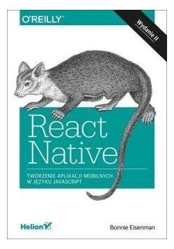 React Native. Tworzenie aplikacji mobilnych...