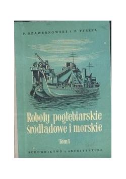 Roboty pogłębiarskie śródlądowe i morskie Tom I
