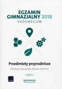 Egzamin gimnazjalny 2018 Przedmioty przyrodnicze Część 2 Vademecum