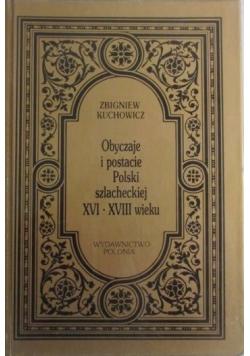 Kuchowicz Zbigniew - Obyczaje i postacie Polski szlacheckiej XVI - XVIII w.