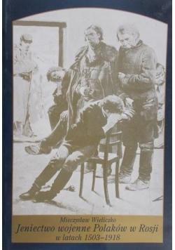 Wieliczko Mieczysław - Jeniectwo wojenne Polaków w Rosji w latach 1503-1918