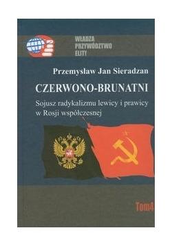 Czerwono-brunatni. Sojusz radykalizmu lewicy i prawicy w Rosji współczesnej tom IV