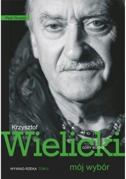 Mój wybór. Krzysztof Wielicki Tom II