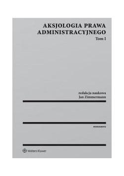 Aksjologia prawa administracyjnego.Tom 1