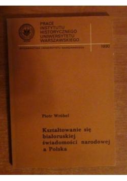 Kształtowanie się białoruskiej świadomości narodowej a Polska