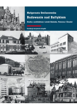 Budowanie nad Bałtykiem. Studia z architektury i sztuki Gdańsk, Pomorza i Żmudzi