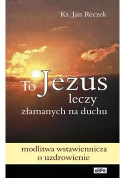 To Jezus leczy złamanych na duchu