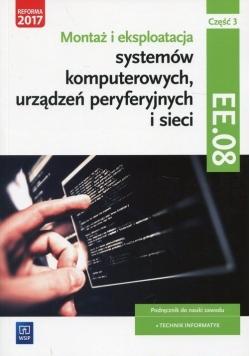 Montaż i eksploatacja systemów komputerowych, urządzeń peryferyjnych i sieci Kwalifikacja EE. 08 Podręcznik Część 3