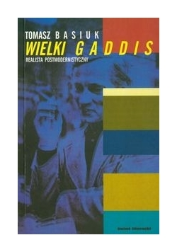 Wielki Gaddis. Realista postmodernistyczny
