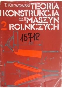 Teoria i konstrukcja maszyn rolniczych, tom II, cz. II
