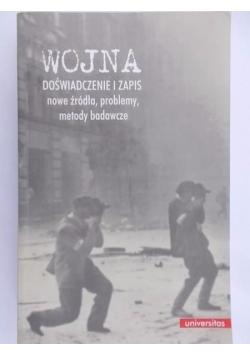 Wojna Doświadczenie i zapis Nowe źródła, problemy, metody badawcze