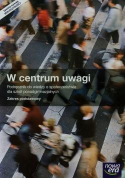 W centrum uwagi Wiedza o społeczeństwie Podręcznik Zakres podstawowy