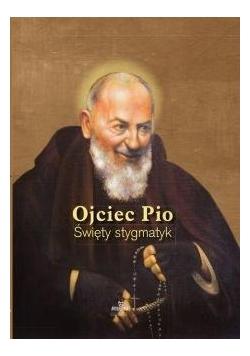 Ojciec Pio - Święty stygmatyk