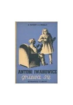Iwanowicz Antoni Gniewa się