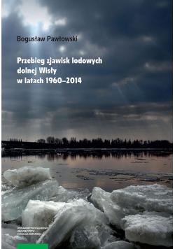 Przebieg zjawisk lodowych dolnej Wisły w latach 1960-2014