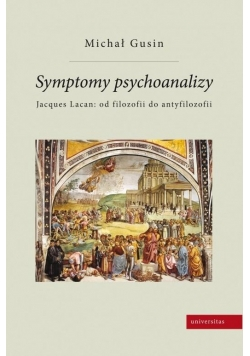 Symptomy psychoanalizy. Jacques Lacan: od...