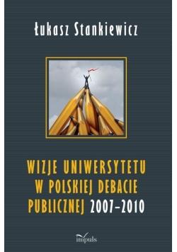 Wizje uniwersytetu w polskiej debacie publicznej 2007-2010