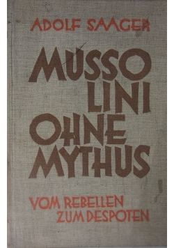 Mussolini ohne Mythus vom Rebellen zum Despoten, 1923 r.
