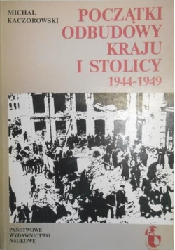 Początki odbudowy kraju i stolicy 1944-1949
