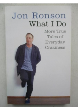 What I Do. More true tales of everyday craziness