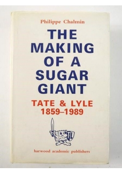 The Making of a Sugar Giant. Tate & Lyle 1859-1989