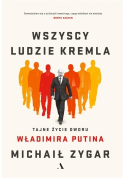 Wszyscy ludzie Kremla. Tajne życie dworu W.Putina