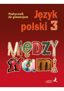 J.Polski GIM 3 Między Nami podr. GWO