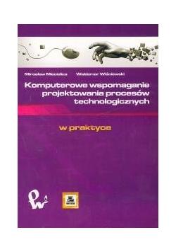 Komputerowe wspomaganie projektowania procesów technologicznych w praktyce
