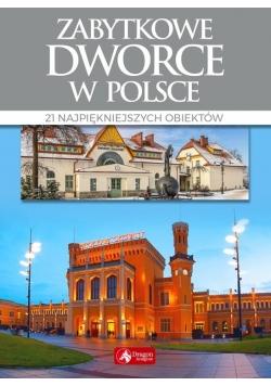 Cuda. Zabytkowe dworce w Polsce wyd.2018