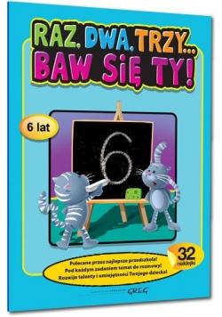 Raz, dwa, trzy... Baw się ty! (6 lat)