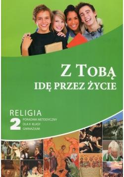 Z Tobą idę przez życie Religia 2 Poradnik metodyczny + CD